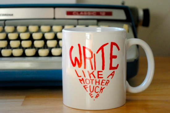 """""""Write like a motherfucker."""" One of my new rules for writing."""