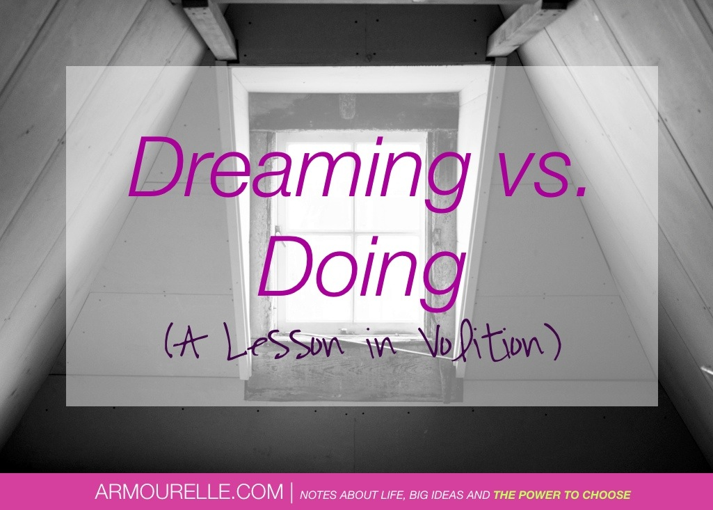 Dreaming vs. Doing: A Lesson. | ARMOURELLE.com